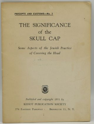 THE SIGNIFICANCE OF THE SKULL CAP. SOME ASPECTS OF THE JEWISH PRACTICE OF COVERING THE HEAD....