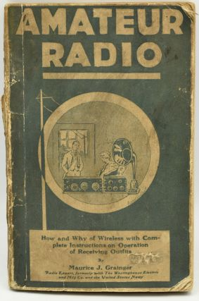 AMATEUR RADIO. HOW AND WHY OF WIRELESS WITH COMPLETE INSTRUCTIONS ON OPERATION OF RECEIVING...