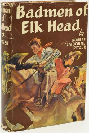 BADMEN OF ELK HEAD. Robert Claiborne Pitzer
