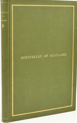 THE MINSTRELSY OF SCOTLAND. 200 SCOTTISH SONGS, ADAPTED TO THEIR TRADITIONAL AIRS; ARRANGED FOR...