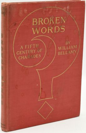 BROKEN WORDS. A FIFTH CENTURY OF CHARADES. William Bellamy