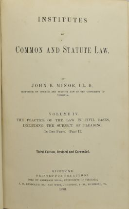 INSTITUTES OF COMMON AND STATUTE LAW. VOLUME IV. THE PRACTICE OF THE LAW IN CIVIL CASES, INCLUDING THE SUBJECT OF PLEADING. IN TWO PARTS. PART II.
