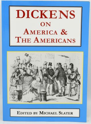 DICKENS ON AMERICA AND THE AMERICANS. Charles Dickens, | Michael Slater