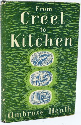 FROM CREEL TO KITCHEN. HOW TO COOK FRESH-WATER FISH. Ambrose Heath