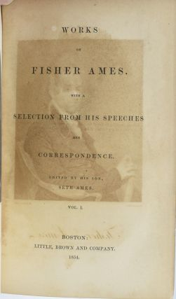 WORKS OF FISHER AMES. WITH A SELECTION FROM HIS SPEECHES AND CORRESPONDENCE. (2 Volumes)