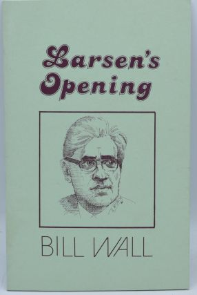 LARSEN'S OPENING. Bill Wall