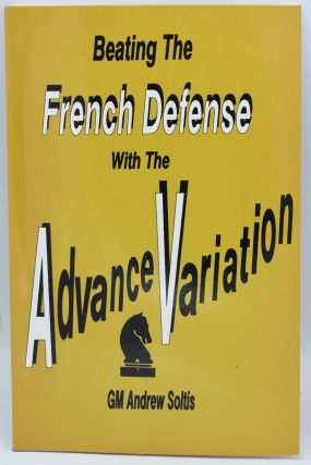 BEATING THE FRENCH DEFENSE WITH THE ADVANCE VARIATION. Andrew Soltis