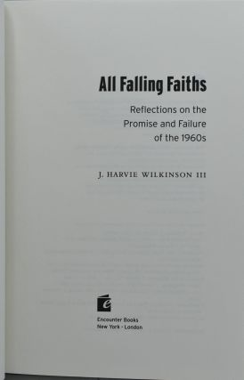 ALL FALLING FAITHS. REFLECTIONS ON THE PROMISE AND FAILURE OF THE 1960s