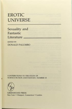 EROTIC UNIVERSE. SEXUALITY AND FANTASTIC LITERATURE. (CONTRIBUTIONS TO THE STUDY OF SCIENCE FICTION AND FANTASY, NUMBER 18)
