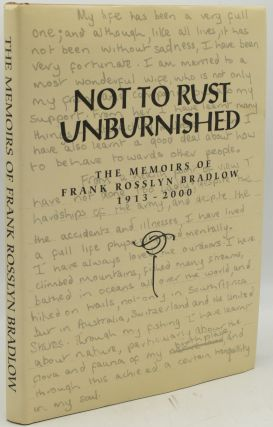 NOT TO RUST UNBURNISHED. THE MEMOIRS OF FRANK ROSSLYN BRADLOW 1913-2000. Frank Rosslyn Bradlow