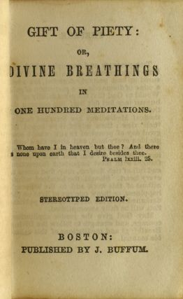 GIFT OF PIETY: OR, DIVINE BREATHINGS IN ONE HUNDRED MEDITATIONS.