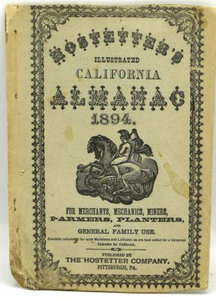 CALIFORNIA; OREGON] HOSTETTER'S ILLUSTRATED CALIFORNIA ALMANAC 1894. FOR MERCHANTS, MECHANICS,...