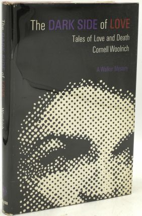 THE DARK SIDE OF LOVE: TALES OF LOVE AND DEATH. Cornell Woolrich