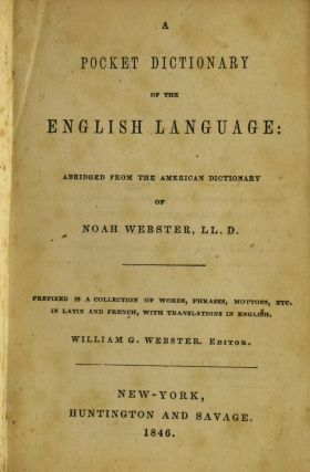A POCKET DICTIONARY OF THE ENGLISH LANGUAGE: ABRIDGED FROM THE AMERICAN DICTIONARY OF NOAH WEBSTER. PREFIXED IS A COLLECTION OF WORDS, PHRASES, MOTTOES, ETC. IN LATIN AND FRENCH, WITH TRANSLATIONS IN ENGLISH.