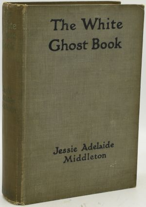 THE WHITE GHOST BOOK. Jessie Adelaide Middleton