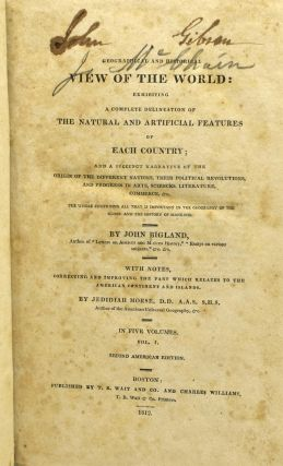 GEOGRAPHICAL AND HISTORICAL VIEW OF THE WORLD: EXHIBITING A COMPLETE DELINEATION OF THE NATURAL AND ARTIFICIAL FEATURES OF EACH COUNTRY; AND A SUCCINCT NARRATIVE OF THE ORIGIN OF THE DIFFERENT NATIONS, THEIR POLITICAL REVOLUTIONS, AND PROGRESS IN ARTS, SCIENCES, LITERATURE, COMMERCE, &tc. (5 Volumes, Complete)