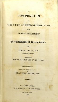 A COMPENDIUM OF THE COURSE OF CHEMICAL INSTRUCTION IN THE MEDICAL DEPARTMENT OF THE UNIVERSITY OF PENNSYLVANIA.