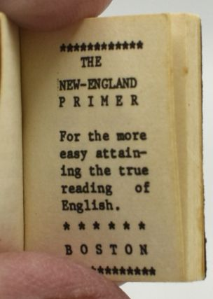 THE NEW-ENGLAND PRIMER. FOR THE MORE EASY ATTAINING THE TRUE READING OF ENGLISH.