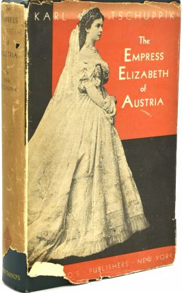 THE EMPRESS ELIZABETH OF AUSTRIA. Karl Tschuppik | Eric Sutton