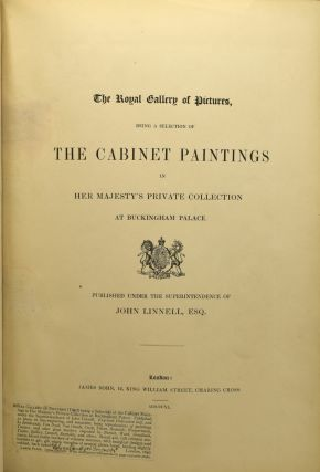 THE ROYAL GALLERY OF PICTURES, BEING A SELECTION OF THE CABINET PAINTINGS IN HER MAJESTY'S PRIVATE COLLECTION AT BUCKINGHAM PALACE.