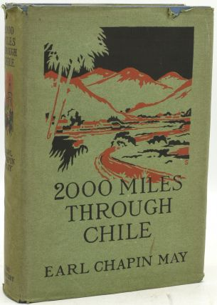 2000 MILES THROUGH CHILE. THE LAND OF MORE OR LESS. Earl Chapin May
