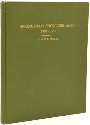 SPRINGFIELD MUZZLE-LOADING SHOULDER ARMS. A DESCRIPTION OF THE FLINT LOCK MUSKETS, MUSKETOONS AND...