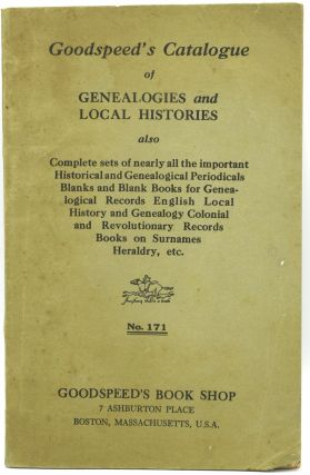 GOODSPEED'S CATALOGUE OF GENEALOGIES AND LOCAL HISTORIES. NO. 171. ALSO COMPLETE SETS OF NEARLY...