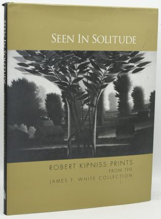 SEEN IN SOLITUDE. ROBERT KIPNISS PRINTS FROM THE JAMES F. WHITE COLLECTION. Daniel Piersol, |...