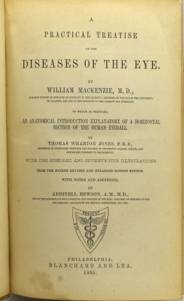 A PRACTICAL TREATISE ON THE DISEASES OF THE EYE. TO WHICH IS PREFIXED, AN ANATOMICAL INTRODUCTION EXPLANATORY OF A HORIZONTAL SECTION OF THE HUMAN EYEBALL.