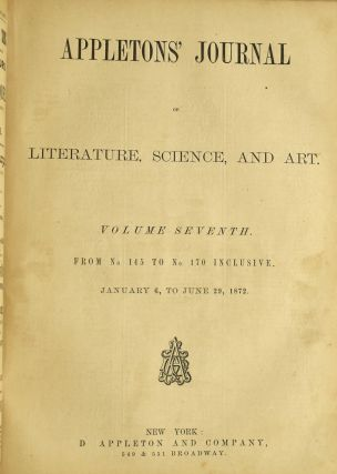 APPLETONS' JOURNAL OF LITERATURE, SCIENCE, AND ART. VOL. V. NO. 100, 102, 103. VOL. VI. NO. 136, 143, 132, 139. VOL. VII. NO. 147, 150, 152, 155, 160, 164, 167, 168, 170. (ONE VOLUME)