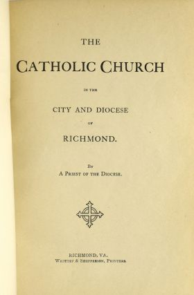 THE CATHOLIC CHURCH IN THE CITY AND DIOCESE OF RICHMOND.