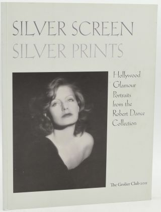 SILVER SCREEN SILVER PRINTS. HOLLYWOOD GLAMOUR PORTRAITS FROM THE ROBERT DANCE COLLECTION. Anne...