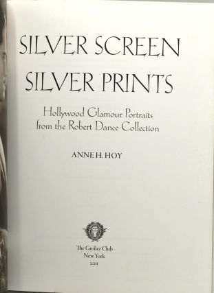SILVER SCREEN SILVER PRINTS. HOLLYWOOD GLAMOUR PORTRAITS FROM THE ROBERT DANCE COLLECTION.