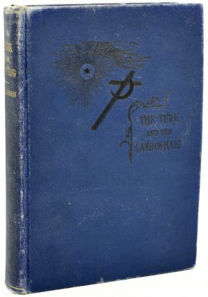 THE TURK AND THE LAND OF HAIG OR TURKEY AND ARMENIA. DESCRIPTIVE, HISTORICAL, AND PICTURESQUE....