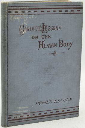 OBJECT LESSONS ON THE HUMAN BODY. A TRANSCRIPT OF LESSONS GIVEN IN THE PRIMARY DEPARTMENT OF...
