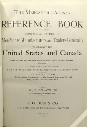 THE MERCANTILE AGENCY REFERENCE BOOK (AND KEY) CONTAINING RATINGS OF MERCHANTS, MANUFACTURERS AND TRADERS GENERALLY THROUGHOUT THE UNITED STATES AND CANADA. COMPLETE MAP AND SKELETON ROUTE MAP OF EACH STATE AND PROVINCE. AT THE END OF EACH STATE WILL BE FOUND A LIST OF BANKS AND BANKERS AND STATE COLLECTION LAWS. THE APPENDIX CONTAINS THE NEGOTIABLE INSTRUMENTS LAW, THE NATIONAL BANKRUPTCY ACT, AND LONG DISTANCE TRAVELERS' ROUTE MAPS. JULY, 1928 - VOL. 241.