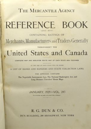 THE MERCANTILE AGENCY REFERENCE BOOK (AND KEY) CONTAINING RATINGS OF MERCHANTS, MANUFACTURERS AND TRADERS GENERALLY THROUGHOUT THE UNITED STATES AND CANADA. COMPLETE MAP AND SKELETON ROUTE MAP OF EACH STATE AND PROVINCE. AT THE END OF EACH STATE WILL BE FOUND A LIST OF BANKS AND BANKERS AND STATE COLLECTION LAWS. THE APPENDIX CONTAINS THE NEGOTIABLE INSTRUMENTS LAW, THE NATIONAL BANKRUPTCY ACT, AND LONG DISTANCE TRAVELERS' ROUTE MAPS. JANUARY, 1929 - VOL. 243.