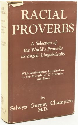 RACIAL PROVERBS: A SELECTION OF THE WORLD'S PROVERBS ARRANGED LINGUISTICALLY. Selwyn Gurney...