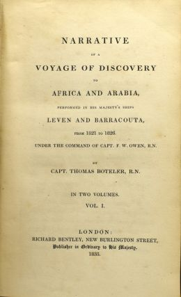 NARRATIVE OF A VOYAGE OF DISCOVERY TO AFRICA AND ARABIA, PERFORMED IN HIS MAJESTY'S SHIPS LEVEN AND BARRACOUTA, FROM 1821 TO 1826. UNDER THE COMMAND OF CAPT. F. W. OWEN, R.N. IN TWO VOLUMES. VOL. I & II.