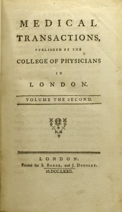 MEDICAL TRANSACTIONS, PUBLISHED BY THE COLLEGE OF PHYSICIANS IN LONDON. VOLUME THE SECOND. | OF THE HECTIC FEVER; REMARKS ON THE PULSE; AN ACCOUNT OF AN EXTRAORDINARY PTYALISM, AND OF ITS CURE; THE CASE OF A LOCKED JAW; A CASE OF THE HYDROPHOBIA; SOME ACCOUNT OF A DISORDER OF THE BREAST; OF THE COLICA PICTONUM; THE HISTORY AND CURE OF A DIFFICULTY IN DEGLUTITION OF LONG CONTINUANCE, ARISING FROM A SPASMODIC AFFECTION OF THE OESOPHAGUS; ON HUMAN CALCULI; OF THE DISEASES OF THE LIVER; OF THE NETTLE RASH; CANINE MADNESS SUCCESSFULLY TREATED; ON ELM BARK; AN ACCOUNT OF THE NOXIOUS EFFECTS OF SOME FUNGI; OTHERS (ONE VOLUME ONLY)