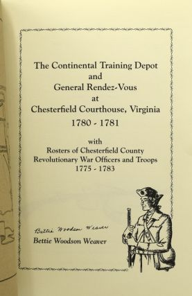 THE CONTINENTAL TRAINING DEPOT AND GENERAL RENDEZ-VOUS AT CHESTERFIELD COURTHOUSE, VIRGINIA 1780-1781 with Rosters of Chesterfield County Revolutionary War Officers 1775-1783