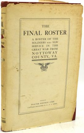 THE FINAL ROSTER; A ROSTER OF THE SOLDIERS WHO SAW SERVICE IN THE GREAT WAR FROM NOTTOWAY COUNTY,...