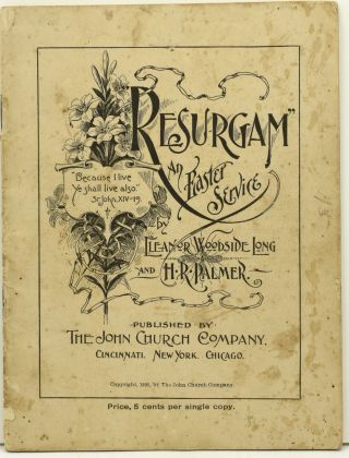 EASTER MUSIC] RESURGAM. AN EASTER SERVICE. Eleanor Woodside Long, H. R. Palmer