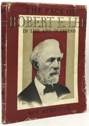 THE FACE OF ROBERT E. LEE IN LIFE AND LEGEND. Roy Meredith