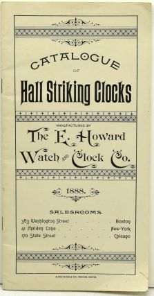 TRADE CATALOG] FACSIMILE. CATALOGUE OF HALL STRIKING CLOCKS MANUFACTURED BY THE E. HOWARD WATCH...