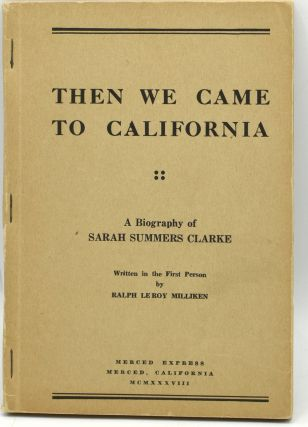 FAIRFAX COUNTY, VA; CIVIL WAR] THEN WE CAME TO CALIFORNIA. A BIOGRAPHY OF SARAH SUMMERS CLARKE....