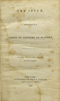 [SLAVERY; COLONIZATION] THE ISSUE, PRESENTED IN A SERIES OF LETTERS ON SLAVERY.