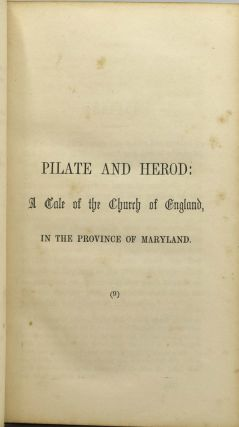 PILATE AND HEROD: A TALE. ILLUSTRATIVE OF THE CHURCH OF ENGLAND, IN THE PROVINCE OF MARYLAND.