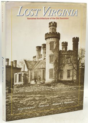 LOST VIRGINIA: VANISHED ARCHITECTURE OF THE OLD DOMINION. Bryan Clark Green, William M. S....