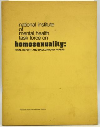 NATIONAL INSTITUTE OF MENTAL HEALTH TASK FORCE ON HOMOSEXUALITY: FINAL REPORT AND BACKGROUND...